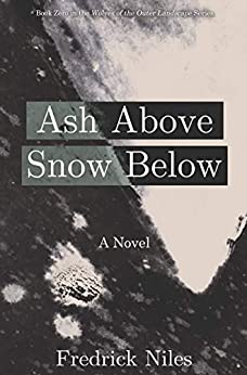 Ash Above, Snow Below (Wolves of the Outer Landscape) by [Fredrick Niles]