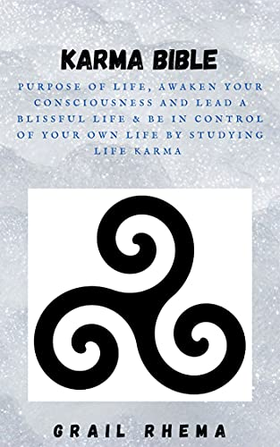 Karma Bible: Purpose of Life, Awaken Your Consciousness and Lead a Blissful Life & Be In Control of Your Own Life by Studying Life Karma (English Edition)