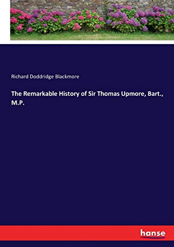 The Remarkable History of Sir Thomas Upmore, Bart., M.P.
