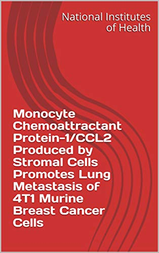 Monocyte Chemoattractant Protein-1/CCL2 Produced by Stromal Cells Promotes Lung Metastasis of 4T1 Murine Breast Cancer Cells (English Edition)