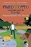 FRED & OTTO unterwegs rund um Berlin: Wanderführer für Hunde