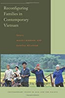 Reconfiguring Families in Contemporary Vietnam (Contemporary Issues in Asia and the Pacific)