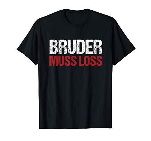 Bruder Muss Los Meme Spruch Zitat Trend Witzig Geschenk T-Shirt