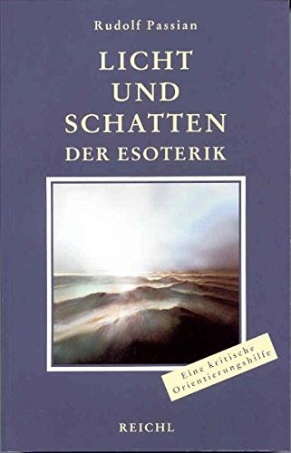 Licht und Schatten der Esoterik: Die Spreu vom Weizen trennen: Eine objektiv-kritische Lebens- und Orientierungshilfe
