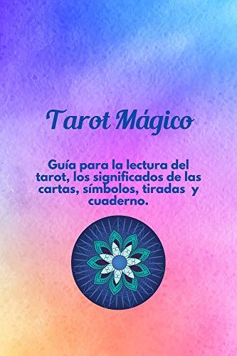 Tarot Magico: Guía para la lectura del tarot, los significados de las cartas, simbolos, tirada y cuaderno para consultar por temas inversiones (Spanish Edition)