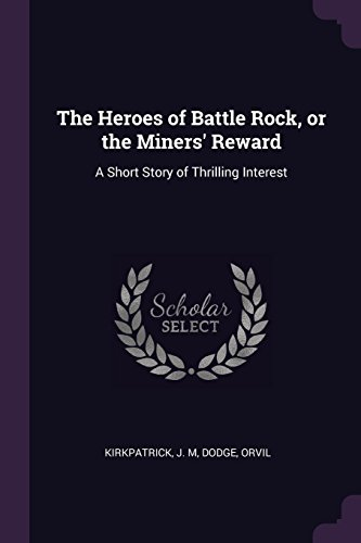 The Heroes of Battle Rock, or the Miners' Reward: A Short Story of Thrilling Interest