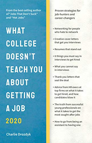 What College Doesn't Teach You About Getting A Job: Proven Strategies for Job-Hunters and Career-Changers - How To Find A Job!