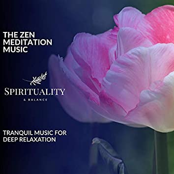 The Zen Meditation Music - Tranquil Music For Deep Relaxation