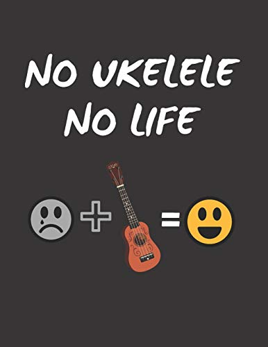NO UKELELE, NO LIFE: UKELELE TABLATURE NOTEBOOK. Easy Music Songwriting Journal. Students and Teachers. Academy of music. Tabs.