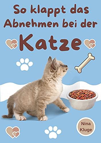 Katze: So klappt das Abnehmen bei der Katze. Praxiserprobte Tipps wie ihre Katze leicht Abnehmen kann. Krankheiten und Übergewicht bei Katzen vorbeugen. Gesundes Futter für ihre Katze. Inkl. Bonus.