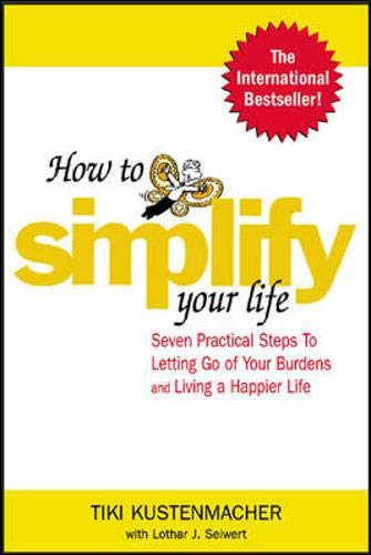How to Simplify Your Life : Seven Practical Steps to Letting Go of Your Burdens and Living a Happier