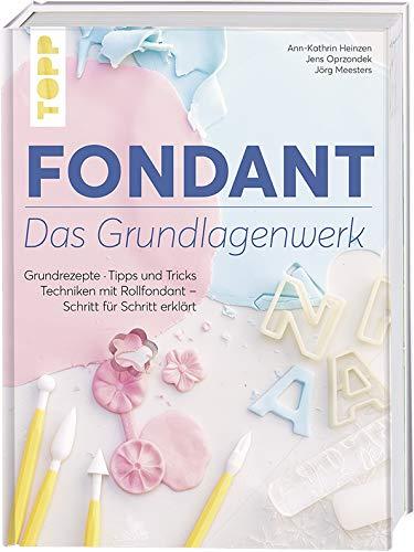 Fondant – Das Grundlagenwerk: Grundrezepte • Tipps und Tricks • Techniken mit Rollfondant – Schritt für Schritt erklärt