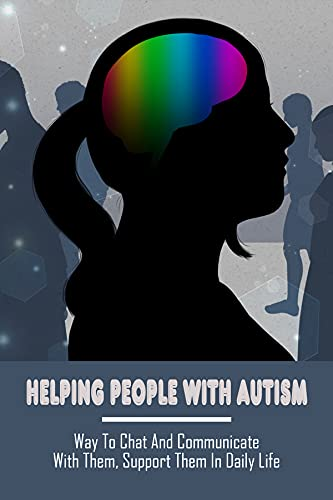 Helping People With Autism: Way To Chat And Communicate With Them, Support Them In Daily Life: How To Help A Friend...