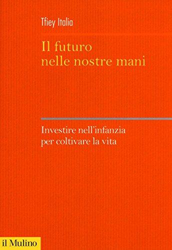 Il futuro nelle nostre mani. Investire nell'infanzia per coltivare la vita