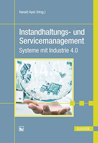 Instandhaltungs- und Servicemanagement: Systeme mit Industrie 4.0