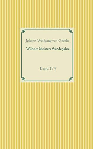 Wilhelm Meisters Wanderjahre: Band 174 (Taschenbuch-Literatur-Klassiker)
