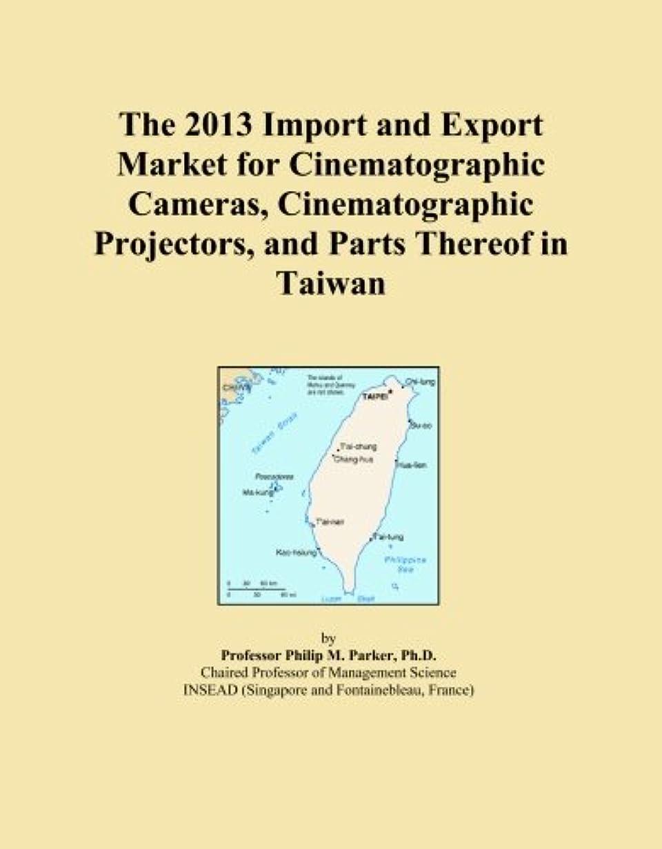 温かい変換する回転させるThe 2013 Import and Export Market for Cinematographic Cameras, Cinematographic Projectors, and Parts Thereof in Taiwan