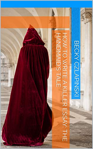 How to Write a Killer Essay: The Handmaid's Tale (English Edition)