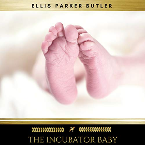 The Incubator Baby                   By:                                                                                                                                 Ellis Parker Butler                               Narrated by:                                                                                                                                 David Walsh                      Length: 1 hr and 11 mins     1 rating     Overall 5.0