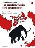 La malinconia del mammut: Specie estinte e come riportarle in vita (La cultura Vol. 1298)