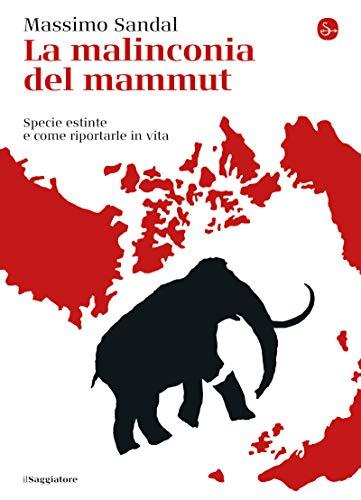 La malinconia del mammut: Specie estinte e come riportarle in vita (La cultura) (Italian Edition)