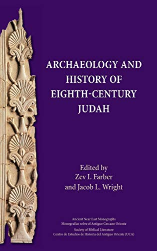 Archaeology and History of Eighth-Century Judah (Ancient Near East Monographs)