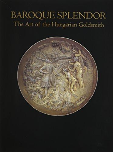 Baroque Splendour: Art of the Hungarian Goldsmith