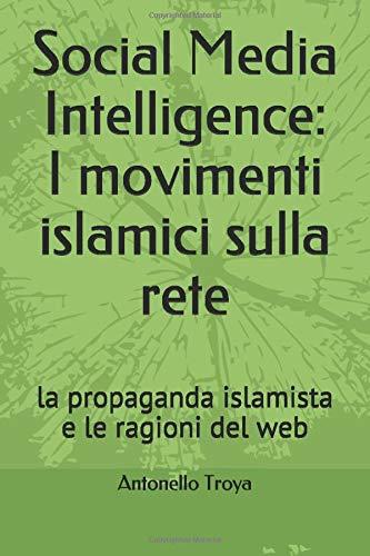 Social Media Intelligence: I movimenti islamici sulla rete: la propaganda islamista e le ragioni del web (Quaderni di intelligence)