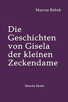 Die Geschichten von Gisela der kleinen Zeckendame (German Edition) by [Marcus Rebok]