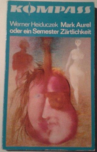 Mark Aurel oder ein Semester Zärtlichkeit. Erzählung. Kompass-Bücherei Band 210. Illustrationen von Wolfgang Würfel.