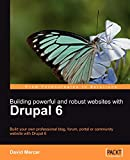 Building Powerful and Robust Websites with Drupal 6: Build your own professional blog, forum, portal or community website with Drupal 6 (English Edition)