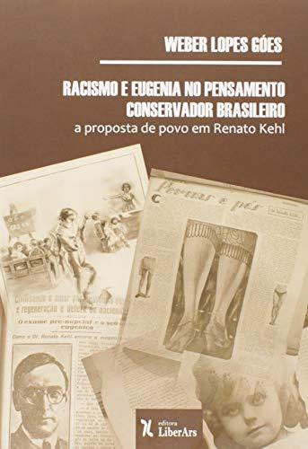 Racismo e Eugenia no Pensamento Conservador Brasileiro. A Proposta de Povo em Renato Kehl
