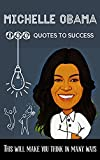 Michelle Obama 100 Quotes to success: This will make you think in many ways (English Edition)