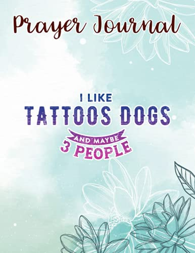 Prayer Journal I Like Tattoos Dogs And Maybe 3 People Vintage Dog Lovers Premium Meme: Devotional Journals, Christian Gifts Friends, Biblical Gifts,8.5x11 in,For Women