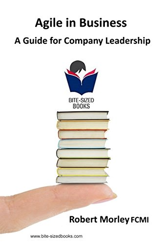 Book: Agile In Business - A Guide for Company Leadership by Robert Morley, FCMI