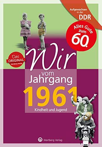 Aufgewachsen in der DDR - Wir vom Jahrgang 1961: Kindheit und Jugend: 60. Geburtstag