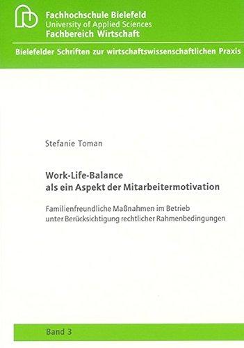 Work-Life-Balance als ein Aspekt der Mitarbeitermotivation: Familienfreundliche Massnahmen im Betrieb unter Berücksichtigung rechtlicher ... zur wirtschaftswissenschaftlichen Praxis)
