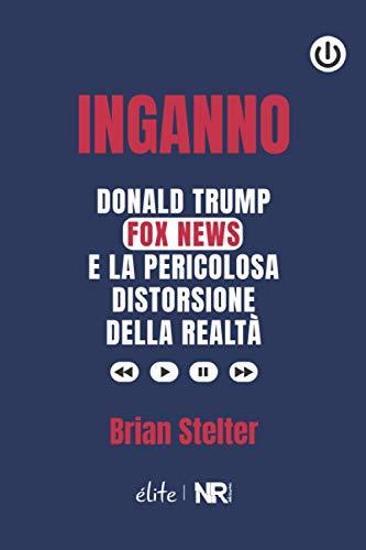 Inganno: Donald Trump, Fox News e la pericolosa distorsione della realtà