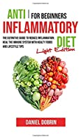 Anti Inflammatory Diet for Beginners: The Definitive Guide to Reduce Inflammation: Heal the Immune System with Healty Foods and Lifestyle Tips - Light Edition