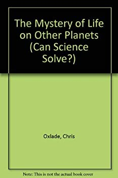 Paperback The Mystery of Life on Other Planets (Can Science Solve?) Book