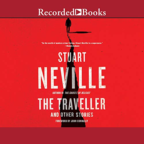 The Traveller and Other Stories Audiobook By Stuart Neville, John Connolly - foreword cover art