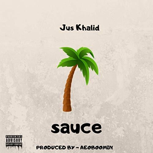 Sauce (feat. Jus Khalid) [Explicit]