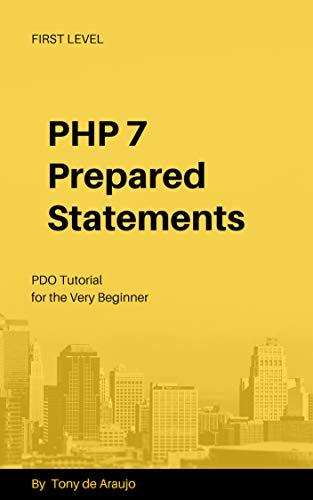PHP 7 Prepared Statements: PDO Tutorial for the Very Beginner