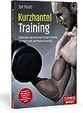 Kurzhanteltraining. Effektives und kostengünstiges Training für mehr Kraft und Muskelzuwachs....