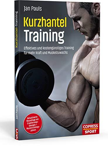 Kurzhanteltraining. Effektives und kostengünstiges Training für mehr Kraft und Muskelzuwachs. Zuhause trainieren: Bodyshaping, Krafttraining, Fettverbrennung. Trainingspläne für jedes Fitness-Level