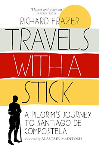 Travels With a Stick: A Pilgrim's Journey to Santiago de Compostela (English Edition)