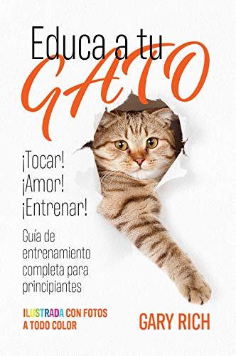Educa a tu gato: ¡Entrenar! ¡Tocar! ¡Amor! - Guía de entrenamiento completa para principiantes - Ilustrada con fotos a todo color