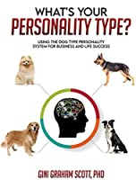 What's Your Personality Type?: Using the Dog Type Personality System for Business and Life Success