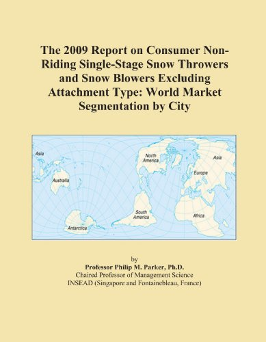 The 2009 Report on Consumer Non-Riding Single-Stage Snow Throwers and Snow Blowers Excluding Attachment Type: World Market Segmentation by City