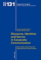 Discourse, Identities and Genres in Corporate Communication: Sponsorship, Advertising and Organizational Communication (Linguistic Insights: Studies in Language and Communication)